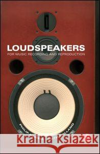 Loudspeakers: For Music Recording and Reproduction Philip Newell Keith Holland 9780240520148