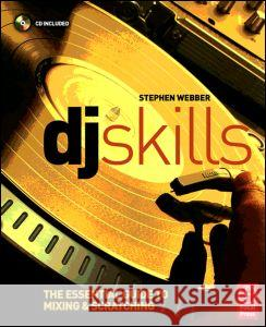DJ Skills: The Essential Guide to Mixing and Scratching [With CD] Stephen Webber 9780240520698