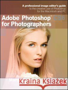 Adobe Photoshop CS6 for Photographers : A professional image editor's guide to the creative use of Photoshop for the Macintosh and PC Martin Evening 9780240526041
