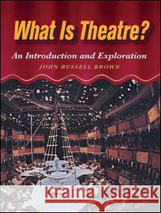 What Is Theatre?: An Introduction and Exploration John Russell Brown Auch 9780240802329