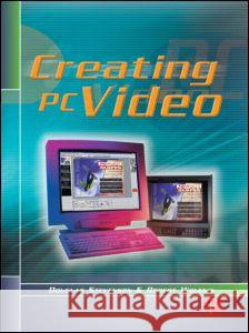 Creating PC Video Douglas Stevenson Robert Wolenik Robert Wolenik 9780240803616