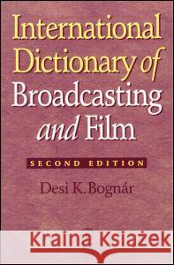 International Dictionary of Broadcasting and Film Desi K. Bognar 9780240803760