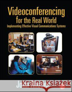 Videoconferencing for the Real World: Implementing Effective Visual Communications Systems John Rhodes Brad Caldwell 9780240804163