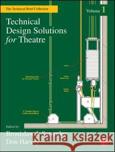 Technical Design Solutions for Theatre : The Technical Brief Collection Volume 1 Bronislaw J. Sammler Donald Harvey Robert R. Scales 9780240804903