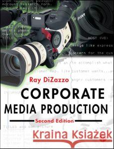 Corporate Media Production Raymond Dizazzo Ray DiZazzo 9780240805146