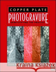 Copper Plate Photogravure: Demystifying the Process David Morrish Marlene MacCallum Marlene MacCallum 9780240805276