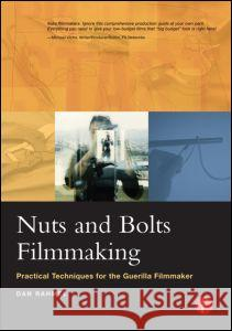Nuts and Bolts Filmmaking: Practical Techniques for the Guerilla Filmmaker Dan Rahmel 9780240805467 Focal Press