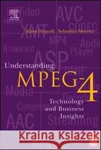 Understanding MPEG 4 : Technology and Business Insights Klaus Diepold Sebastian Moeritz 9780240805948