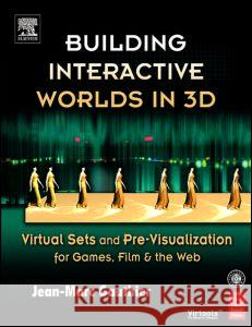 Building Interactive Worlds in 3D : Virtual Sets and Pre-visualization for Games, Film & the Web Jean-Marc Gauthier 9780240806228