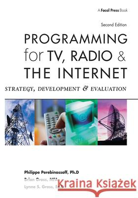 Programming for TV, Radio and the Internet: Strategy, Development, and Evaluation Philippe Perebinossoff Brian Gross Lynne S. Gross 9780240806822