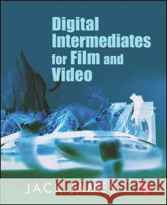 Digital Intermediates for Film and Video Jack James 9780240807027