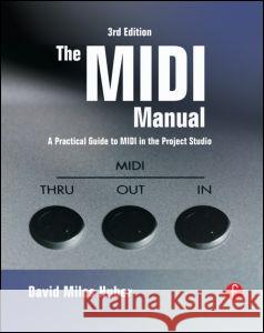 The MIDI Manual: A Practical Guide to MIDI in the Project Studio David Miles Huber 9780240807980