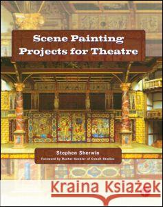 Scene Painting Projects for Theatre Stephen Sherwin 9780240808130