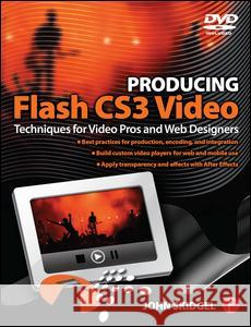 Producing Flash Cs3 Video: Techniques for Video Pros and Web Designers [With DVD] John Skidgel 9780240809106