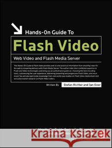 Hands-On Guide to Flash Video: Web Video and Flash Media Server Stefan Richter Jan Ozer 9780240809472