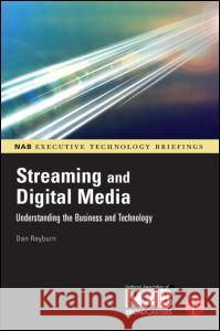 Streaming and Digital Media: Understanding the Business and Technology Dan Rayburn 9780240809571