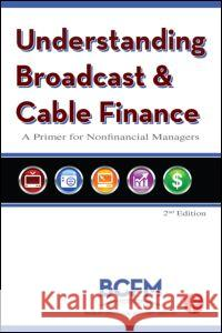 Understanding Broadcast and Cable Finance: A Primer for Nonfinancial Managers Broadcast Cable Financial Management Ass 9780240809588