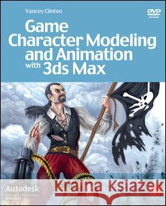 Game Character Modeling and Animation with 3ds Max [With DVD] Yancey Clinton 9780240809786
