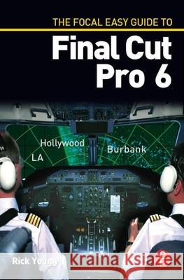 The Focal Easy Guide to Final Cut Pro 6 Rick Young 9780240810096