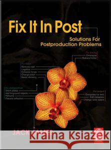 Fix It In Post : Solutions for Postproduction Problems Jack James 9780240811246