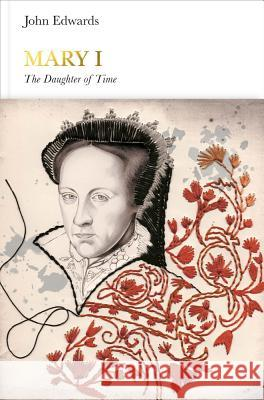 Mary I (Penguin Monarchs): The Daughter of Time John Edwards 9780241184103