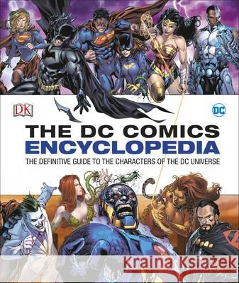 The DC Comics Encyclopedia, All-New Edition : The Definitive Guide to the Characters of the DC Universe DK   9780241232613 DK Children
