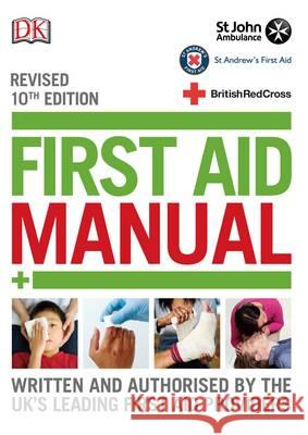 First Aid Manual : Written and Authorized by the UK's Leading First Aird Providers. Ed.: St John Ambulance. St Andrew's First Aid, British Red Cross DK   9780241241233 DK