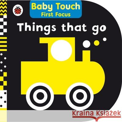 Things That Go: Baby Touch First Focus   9780241243268