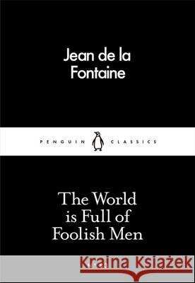 World is Full of Foolish Men De La Fontaine Jean 9780241250402