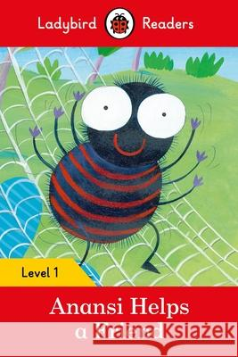 Anansi Helps a Friend - Ladybird Readers Level 1 Ladybird 9780241254097