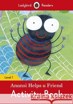 Anansi Helps a Friend Activity Book - Ladybird Readers Level 1 Ladybird 9780241254202 Penguin UK