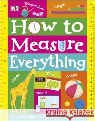 How to Measure Everything: A Fun First Guide to the Maths of Measuring DK   9780241316702