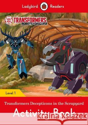 Transformers: Decepticons in the Scrapyard Activity Book- Ladybird Readers Level 1    9780241319642