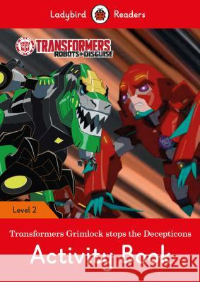 Transformers: Grimlock Stops the Decepticons Activity Book - Ladybird Readers Level 2    9780241319659