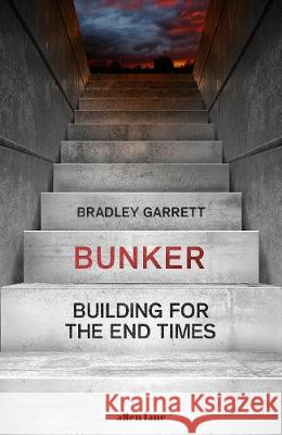 Bunker: Building for the End Times Bradley Garrett   9780241336014
