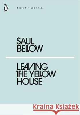 Leaving the Yellow House  Bellow Saul 9780241338995