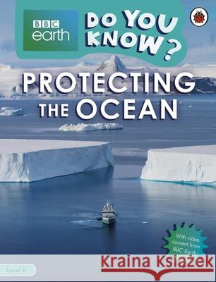 Protecting the Ocean - BBC Earth Do You Know...? Level 4 Ladybird 9780241355763