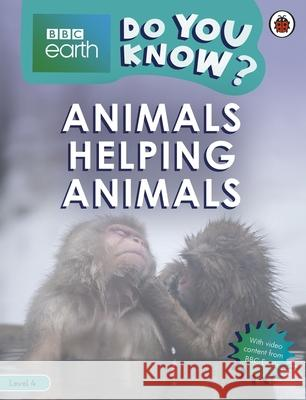 Animals Helping Animals - BBC Earth Do You Know...? Level 4 Ladybird 9780241355800