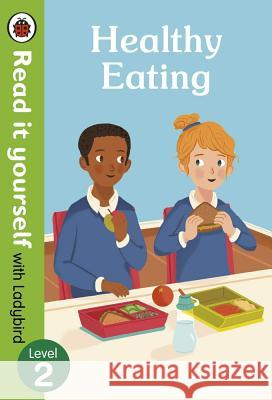 Healthy Eating: Read it yourself with Ladybird Level 2 Woolley Katie 9780241361085