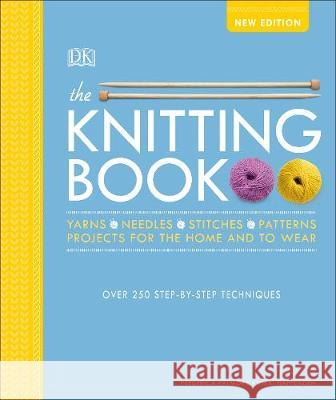The Knitting Book: Over 250 Step-by-Step Techniques Vikki Haffenden Frederica Patmore  9780241361948 DK