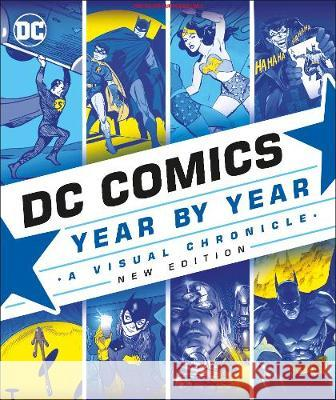 DC Comics Year By Year New Edition: A Visual Chronicle Alan Cowsill Alex Irvine Matthew K. Manning 9780241364956