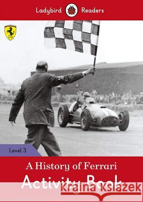 A History of Ferrari Activity Book - Ladybird Readers Level 3    9780241365212