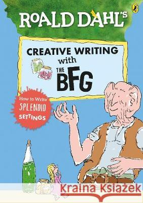 Roald Dahl's Creative Writing with The BFG: How to Write Splendid Settings    9780241384572