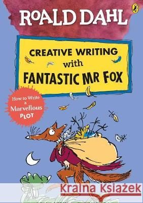 Roald Dahl Creative Writing with Fantastic Mr Fox: How to Write a Marvellous Plot Roald Dahl Quentin Blake  9780241384619