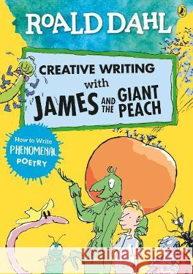 Roald Dahl Creative Writing with James and the Giant Peach: How to Write Phenomenal Poetry Roald Dahl Quentin Blake  9780241384626