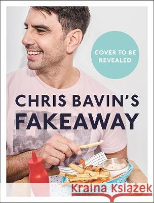 Fakeaway : Healthy Home-cooked Takeaway Meals Chris Bavin 9780241435861 Dorling Kindersley Ltd