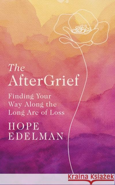 The Aftergrief Hope Edelman 9780241492901