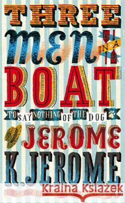 Three Men in a Boat : To Say Nothing of the Dog! Jerome K Jerome 9780241956823 0