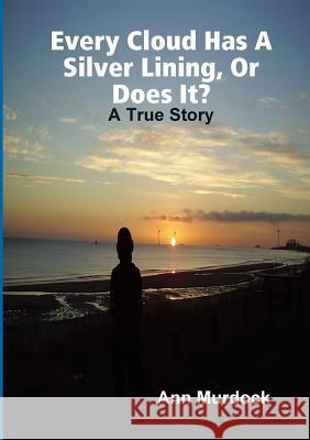 Every Cloud Has a Silver Lining, or Does It? Ann Murdock Robert Macgowan 9780244900632