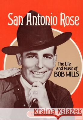San Antonio Rose: The Life and Music of Bob Wills Charles Townsend 9780252013621 University of Illinois Press